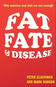 Fat, Fate, and Disease - Why exercise and diet are not enough ebook by Peter Gluckman,Mark Hanson