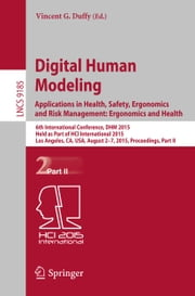 Digital Human Modeling. Applications in Health, Safety, Ergonomics and Risk Management: Ergonomics and Health - 6th International Conference, DHM 2015, Held as Part of HCI International 2015, Los Angeles, CA, USA, August 2-7, 2015, Proceedings, Part II ebook by Vincent G. Duffy