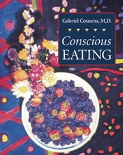 Conscious Eating - Second Edition ebook by Gabriel Cousens, M.D.
