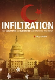 Infiltration - How Muslim Spies and Subversives have Penetrated Washington ebook by Paul Sperry