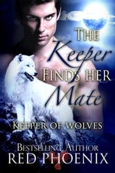 The Keeper Finds Her Mate (Keeper of Wolves, #2) ebook by Red Phoenix