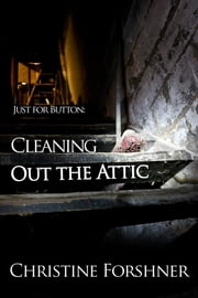 Just for Button: Cleaning Out the Attic ebook by Christine Forshner