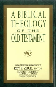 A Biblical Theology of the Old Testament ebook by Roy B. Zuck,Eugene Merrill,Thomas Constable,Homer Heater Jr,Robert B Chisholm Jr