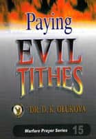 Paying Evil Tithes ebook by Dr. D. K. Olukoya