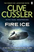 Fire Ice - NUMA Files #3 ebook by Clive Cussler, Paul Kemprecos