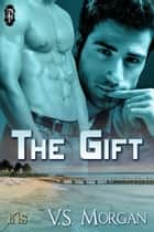 The Gift ebook by V.S. Morgan