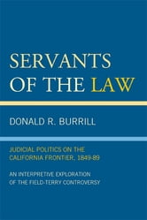 Servants of the Law - Judicial Politics on the California Frontier, 1849-89 ebook by Donald R. Burrill
