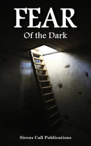 FEAR: Of the Dark ebook by Sirens Call Publications