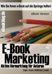 eBook Marketing - Die perfekte Strategie für Marketing und Verkauf von eBooks ebook by Wilfred Lindo