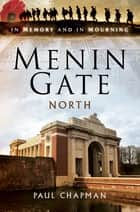 Menin Gate North - In Memory and In Mourning ebook by