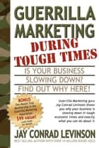 Guerrilla Marketing During Tough Times ebook by Jay Conrad Levinson