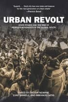 Urban Revolt - State Power and the Rise of People's Movements in the Global South ebook by Trevor Ngwane, Immanuel Ness, Luke Sinwell