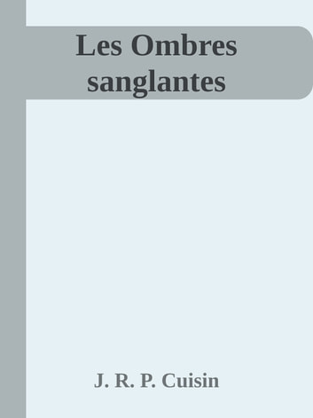 Les Ombres sanglantes ebook by J. R. P. Cuisin