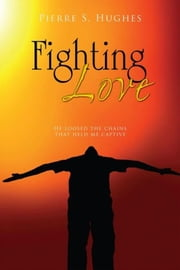 Fighting Love ebook by Pierre S. Hughes