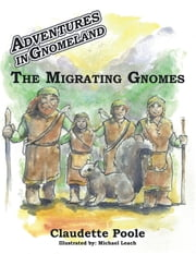 Adventures in Gnomeland - The Migrating Gnomes ebook by Claudette Poole,Michael Leach