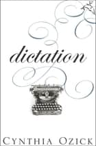 Dictation - A Quartet ebook by Cynthia Ozick