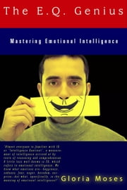 The E.Q. Genius: Mastering Emotional Intelligence 電子書 by Gloria Moses
