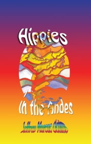 Hippies in the Andes/Freedom Pure Freedom - Sex, drugs, and rock and roll in the Andes ebook by Jeffrey Marcus Oshins