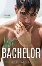 Hot Bachelor ebook by Katie McCoy
