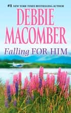Falling for Him ebook by Debbie Macomber