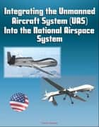 Integrating the Unmanned Aircraft System (UAS) Into the National Airspace System ebook by Progressive Management