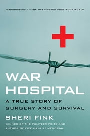 War Hospital - A True Story Of Surgery And Survival ebook by Sheri Lee Fink