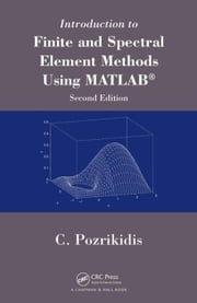 Introduction to Finite and Spectral Element Methods Using MATLAB, Second Edition ebook by Pozrikidis, Constantine