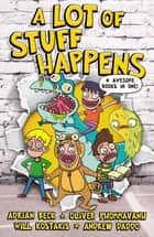 A Lot of Stuff Happens ebook by Adrian Beck, Andrew Daddo, Oliver Phommavanh,...