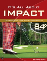 It's All About Impact - The Winners of Over 100 Majors Prove It ebook by Andrew Rice