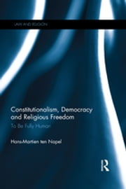 Constitutionalism, Democracy and Religious Freedom - To be Fully Human ebook by Hans-Martien ten Napel