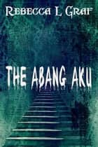 The Abang Aku ebook by Rebecca Graf