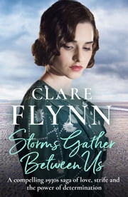Storms Gather Between Us - A compelling saga of love, strife and the power of determination ebook by Clare Flynn