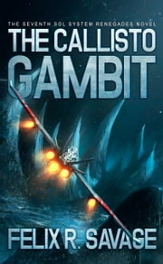 The Callisto Gambit (Sol System Renegades) - The Seventh Sol System Renegades Novel ebook by Felix R. Savage