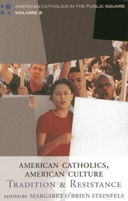 American Catholics, American Culture - Tradition and Resistance ebook by Margaret O'Brien Steinfels, Peter Steinfels, Robert Royal,...