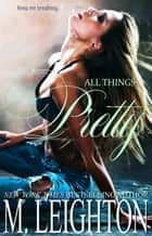 All Things Pretty - The Pretty Series ebook by M. LEIGHTON