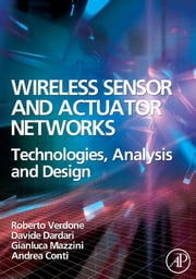 Wireless Sensor and Actuator Networks: Technologies, Analysis and Design ebook by Verdone, Roberto