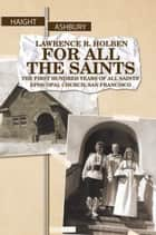 For All the Saints ebook by Lawrence R. Holben