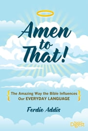 Amen to That! - The Amazing Way the Bible Influences Our Everyday Language ebook by Ferdie Addis