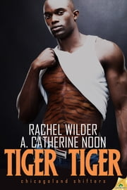 Tiger Tiger ebook by A. Catherine Noon,Rachel Wilder
