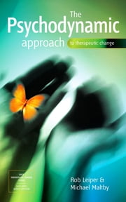 The Psychodynamic Approach to Therapeutic Change ebook by Dr Rob Leiper,Dr Michael Maltby