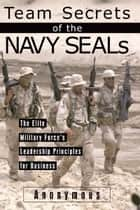 Team Secrets of the Navy SEALs eBook by Anonymous