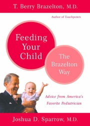 Feeding Your Child - The Brazelton Way ebook by T. Berry Brazelton,Joshua Sparrow