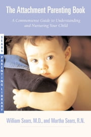 The Attachment Parenting Book - A Commonsense Guide to Understanding and Nurturing Your Baby ebook by Kobo.Web.Store.Products.Fields.ContributorFieldViewModel