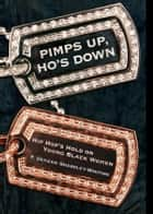 Pimps Up, Ho's Down - Hip Hop's Hold on Young Black Women ebook by T. Denean Denean Sharpley-Whiting