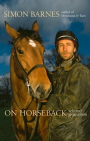 On Horseback: Selected Journalism (Text Only) ebook by Simon Barnes