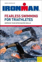 Fearless Swimming for Triathletes: Improve Your Open Water Skills ebook by Loos Miller, Ingrid