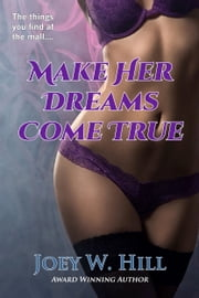 Make Her Dreams Come True ebook by Joey W. Hill