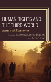Human Rights and the Third World - Issues and Discourses ebook by Subrata Sankar Bagchi,Arnab Das,Marie-Luisa Frick,Clarence J. Dias,Aniruddha Mukhopadhyay,Sayan Bhattacharya,Agus Wahyudi,Awi Mona,Dip Kapoor,Ram Puniyani,Debi Chatterjee,Pranta Pratik Patnaik,Semahgn Gashu,Pawan Dhall,Tushar Kanti Saha,Francis Machingura,Anuradha Saibaba Rajesh,Satyabrata Chakrborty,Dipankar Sinha,Subhasis Mukhopadhyay,Scott Simon, University of Ottawa