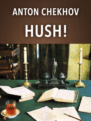 Hush! ebook by Anton Chekhov