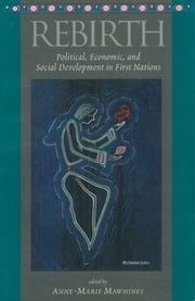 Rebirth - Political, Economic and Social Development in First Nations ebook by Anne-Marie Mawhiney